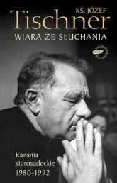 Wiara ze słuchania. Kazania starosądeckie 1980-1992 - ks. Józef Tischner  | mała okładka