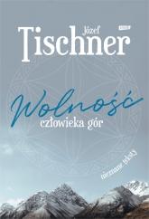 Wolność człowieka gór  - Tischner Józef | mała okładka