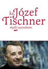 Myśli wyszukane - ks. Józef Tischner  | mała okładka