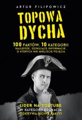 Topowa Dycha. 100 faktów, 10 kategorii, najlepsze, szokujące informacje, o których nie mieliście pojęcia - Artur Filipowicz | mała okładka