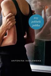 Trzy połówki jabłka - Antonina Kozłowska  | mała okładka