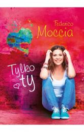 Tylko ty - Federico Moccia | mała okładka