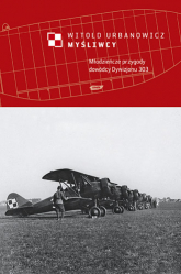 Myśliwcy. Młodzieńcze przygody dowódcy Dywizjonu 303 - Witold Urbanowicz  | mała okładka