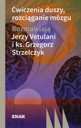 Ćwiczenia duszy, rozciąganie mózgu - Jerzy Vetulani, Grzegorz  Strzelczyk  | mała okładka