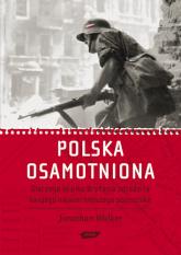 Polska osamotniona. Dlaczego Wielka Brytania zdradziła swojego najwierniejszego sojusznika - Jonathan Walker  | mała okładka