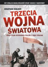 Trzecia wojna światowa. Tajny plan wyrwania Polski z rąk Stalina - Jonathan Walker | mała okładka