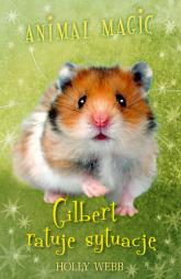 Animal Magic. Gilbert ratuje sytuację - Holly Webb   mała okładka