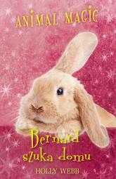 Animal Magic. Bernard szuka domu - Holly Webb   mała okładka