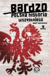Bardzo polska historia wszystkiego - Adam Węgłowski | mała okładka
