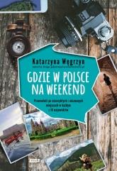 Gdzie w Polsce na weekend - Katarzyna Węgrzyn | mała okładka