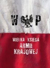 Wielka Księga Armii Krajowej - Opracowanie Zbiorowe | mała okładka