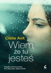 Wiem, że tu jesteś - Clelie Avit | mała okładka