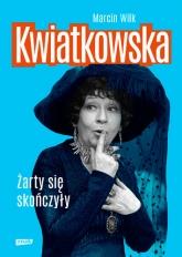 Kwiatkowska. Żarty się skończyły - Marcin Wilk | mała okładka