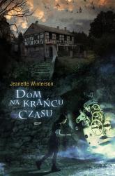 Dom na krańcu czasu - Jeanette Winterson  | mała okładka