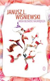 Moja bliskość największa - Janusz Leon Wiśniewski | mała okładka