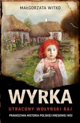 Wyrka. Utracony wołyński raj - Witko Małgorzata | mała okładka