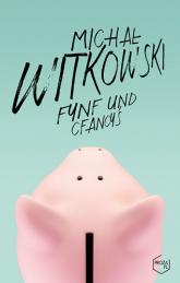 Fynf und cfancyś - Michał Witkowski  | mała okładka