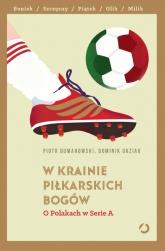 W krainie piłkarskich bogów. O Polakach w Serie A  - Piotr Dumanowski; Dominik Guziak | mała okładka