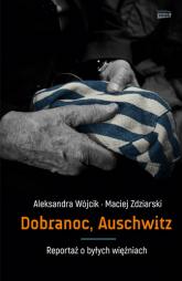 Dobranoc, Auschwitz. Reportaż o byłych więźniach - Aleksandra Wójcik, Maciej Zdziarski | mała okładka