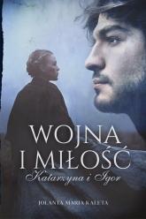 Wojna i miłość. Katarzyna i Igor - Jolanta Maria Kaleta | mała okładka