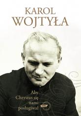 Aby Chrystus się nami posługiwał - bp Karol Wojtyła  | mała okładka