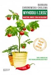 Wyhoduj i zjedz. Warzywa, owoce i zioła na balkonie - Barbara Chronowska-Cholewa  | mała okładka