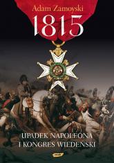 1815. Upadek Napoleona i Kongres Wiedeński - Adam Zamoyski  | mała okładka