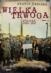 Wielka Trwoga. Polska 1944 – 1947. Ludowa reakcja na kryzys - Marcin Zaremba   | mała okładka