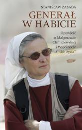 Generał w habicie. Opowieść o  siostrze Małgorzacie Chmielewskiej i Wspólnocie Chleb Życia - Stanisław Zasada    mała okładka