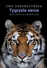 Tygrysie serce. Moje życie ze zwierzętami - Zgrabczyńska Ewa | mała okładka