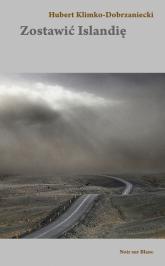 Zostawić Islandię - Hubert Klimko-Dobrzaniecki | mała okładka