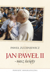 Jan Paweł II - nasz święty. Powieść biograficzna - Paweł Zuchniewicz  | mała okładka