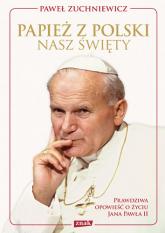 Papież z Polski. Nasz święty - Paweł Zuchniewicz  | mała okładka