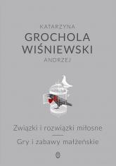 Związki i rozwiązki miłosne. Gry i zabawy małżeńskie - Katarzyna Grochola, Andrzej Wiśniewski | mała okładka