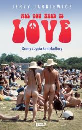 All you need is love. Sceny z życia kontrkultury - Jerzy Jarniewicz | mała okładka
