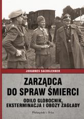 Zarządca do spraw śmierci. Odilo Globocnik, eksterminacja i obozy zagłady - Johannes Sachslehner | mała okładka