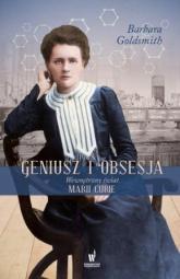 Geniusz i obsesja. Wewnętrzny świat Marii Curie - Barbara Goldsmith | mała okładka
