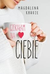 Czekałam na ciebie - Magdalena Krauze | mała okładka