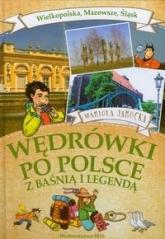 Wędrówki po Polsce z baśnią i legendą. Wielkopolska, Mazowsze, Śląsk - Mariola Jarocka | mała okładka