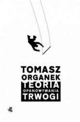 Teoria opanowywania trwogi - Tomasz Organek | mała okładka