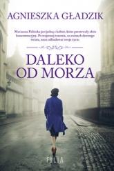 Daleko od morza - Agnieszka Gładzik | mała okładka