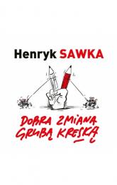 Dobra zmiana grubą kreską - Henryk Sawka | mała okładka