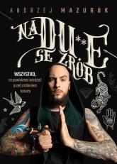 Na du**e se zrób. Wszystko, co powinieneś wiedzieć przed zrobieniem tatuażu - Andrzej Mazuruk | mała okładka