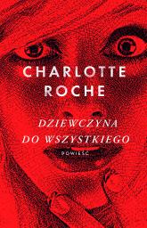 Dziewczyna do wszystkiego - Charlotte Roche | mała okładka