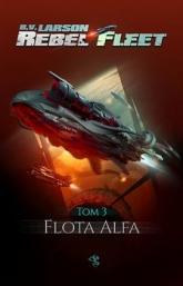 Flota Alfa. Rebel Fleet. Tom 3 - B. V. Larson | mała okładka