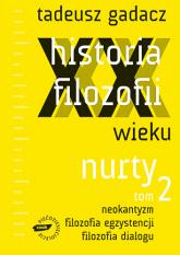 Historia filozofii XX wieku. Nurty. Tom 2 - Tadeusz Gadacz  | mała okładka