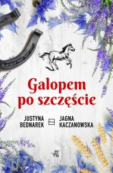 Galopem po szczęście Tom 1  - Justyna Bednarek; Jagna Kaczanowska | mała okładka