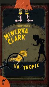 Minerva Clark. Na tropie - Karen Karbo | mała okładka