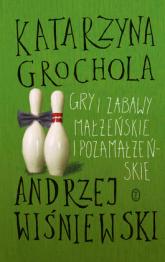 Gry i zabawy małżeńskie i pozamałżeńskie - Katarzyna Grochola, Andrzej Wiśniewski | mała okładka