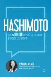Hashimoto. Jak w 90 dni pozbyć się objawów i odzyskać zdrowie - Izabella Wentz | mała okładka